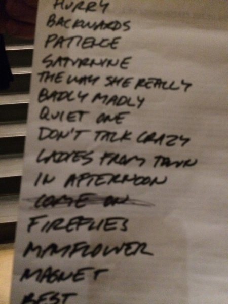 A quick shot of an absconded set list.  My titles may be off from this list, as well as Mulcahy calling audibles throughout the show.  Photo by Lynn Vala